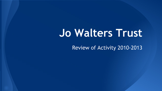 Jo Walters trust review of activity 2010-13